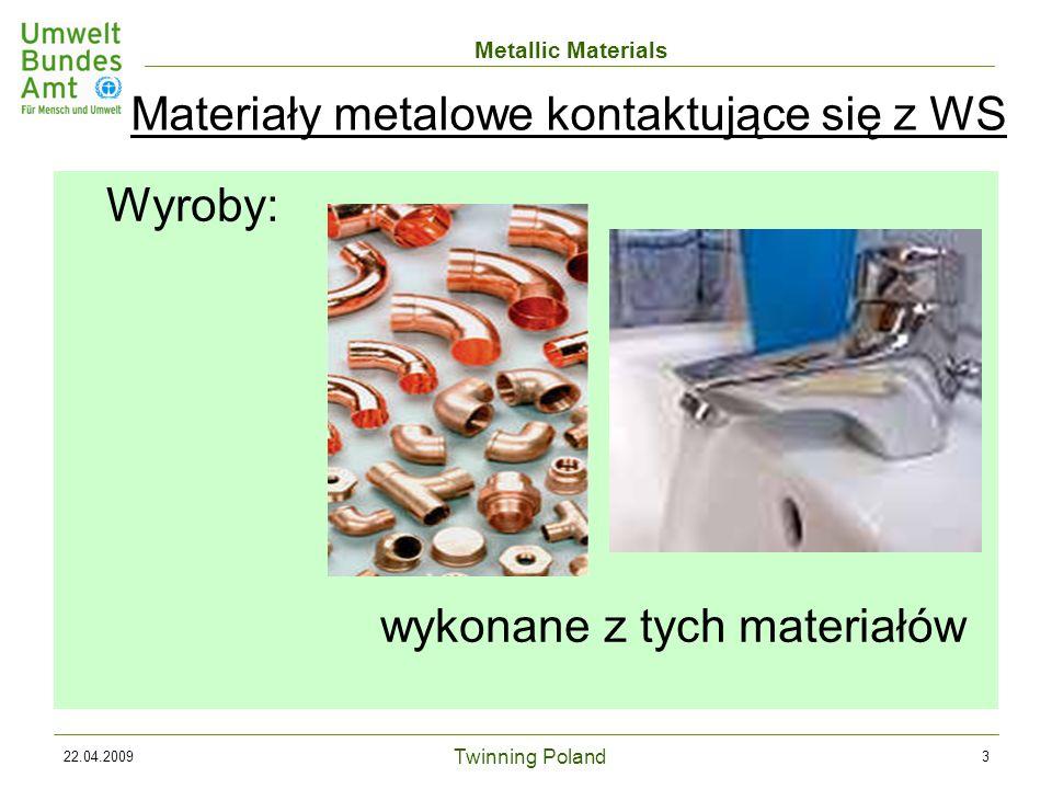 Twinning Poland Metallic Materials 22.04.200934 Konkretne kryteria akceptacji stosowane w Niemczech: Zastosowanie rur miedzianych ograniczone jest do niektórych rodzajów WS: Lista składu pH 7,4 lub (7,0 pH < 7,4 oraz TOC 1,5 g/m³)