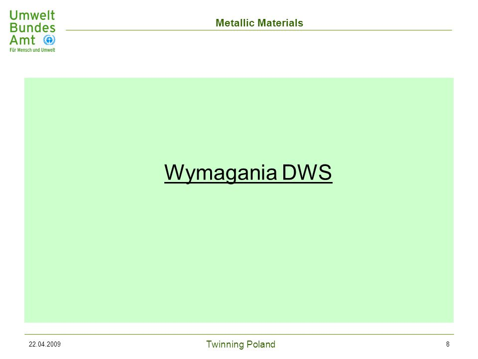 Twinning Poland Metallic Materials 22.04.200929 Przykłady stężeń referencyjnych: Kryteria akceptacji ParametrLimit z DWS w µg/l Stężenie referencyjne dla materiałów w µg/l Maks.