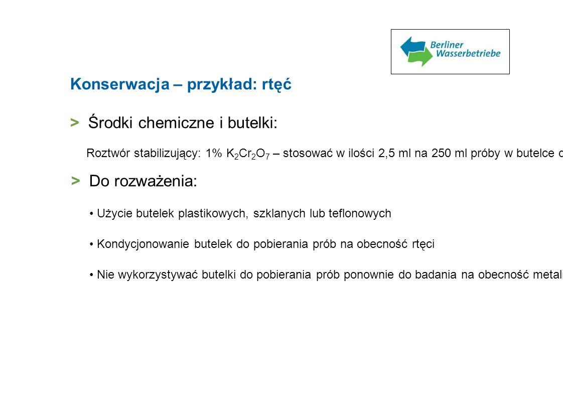 Konserwacja – przykład: rtęć > Środki chemiczne i butelki: Roztwór stabilizujący: 1% K 2 Cr 2 O 7 – stosować w ilości 2,5 ml na 250 ml próby w butelce