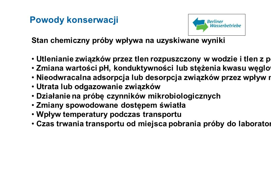 Powody konserwacji Stan chemiczny próby wpływa na uzyskiwane wyniki Utlenianie związków przez tlen rozpuszczony w wodzie i tlen z powietrza Zmiana war