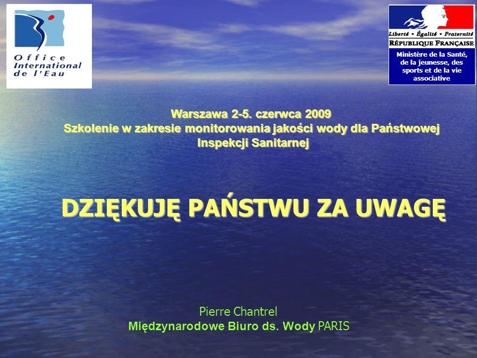 Ministère de la Santé, de la jeunesse, des sports et de la vie associative Warszawa 2-5. czerwca 2009 Szkolenie w zakresie monitorowania jakości wody