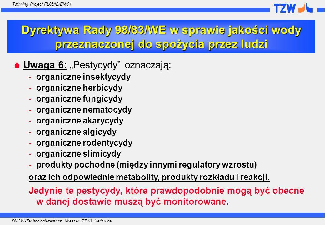 DVGW-Technologiezentrum Wasser (TZW), Karlsruhe Twinning Project PL06/IB/EN/01 Desfenyl – Chlorydazon: Konsekwencje Federalne Ministerstwo Badenii – Wirtembergii: wprowadzenie natychmiastowego ograniczenia stosowania Chlorydazonu Producent: dobrowolne wycofanie Chlorydazonu z Europy Decyzja o sklasyfikowaniu Desfenylu – Chlorydazonu jako właściwego metabolitu podjęta na poziomie federalnym Hesja: Desfenyl – Chlorydazon uznany właściwym metabolitem Przekroczenie o 0.1 µg/L oznacza niespełnianie wymogów DWD Wymagane jest zezwolenie władz ochrony zdrowia; konsumenci muszą być informowani Pozostałe landy: Desfenyl-Chlorydazon nie uznany za właściwy metabolit