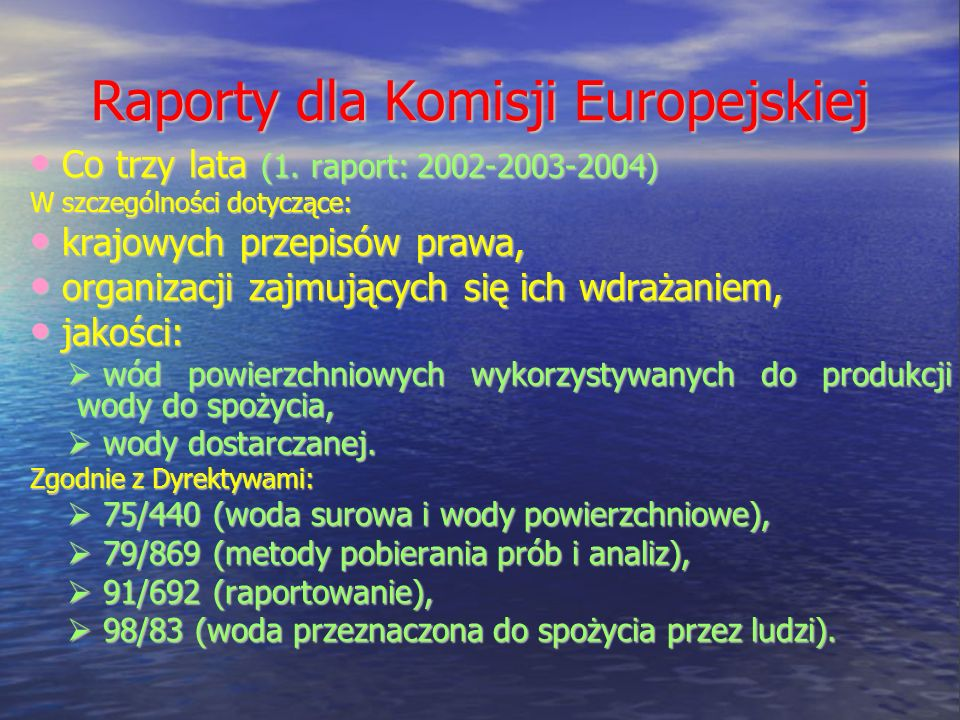 Raporty dla Komisji Europejskiej Co trzy lata (1.raport: 2002-2003-2004) Co trzy lata (1.