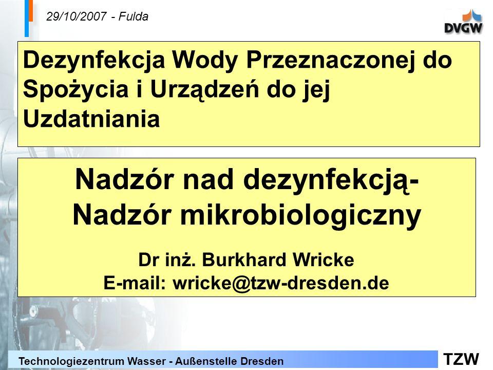 TZW Technologiezentrum Wasser - Außenstelle Dresden Punkty prezentacji Zakres badań wymagany przepisami prawa Interpretacja i nadzór nad urządzeniami do dezynfekcji Nadzór nad dezynfekcją chlorem Nadzór nad dezynfekcją dwutlenkiem chloru Nadzór nad dezynfekcją promieniami UV