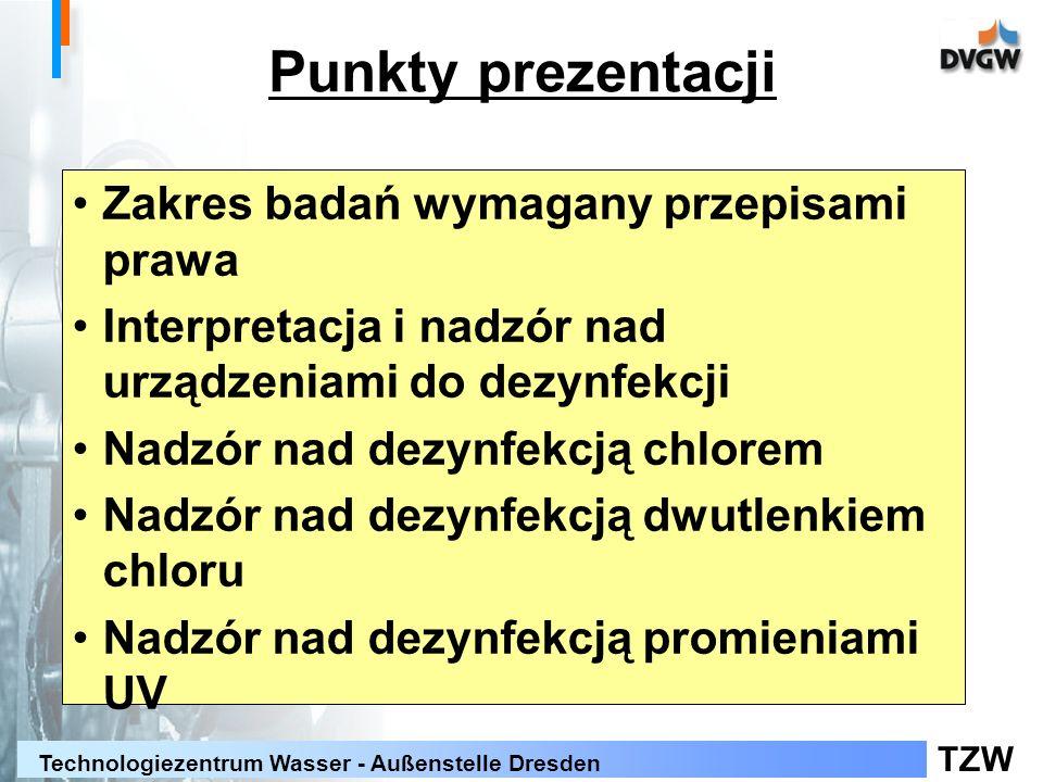 TZW Technologiezentrum Wasser - Außenstelle Dresden Punkty prezentacji Zakres badań wymagany przepisami prawa Interpretacja i nadzór nad urządzeniami