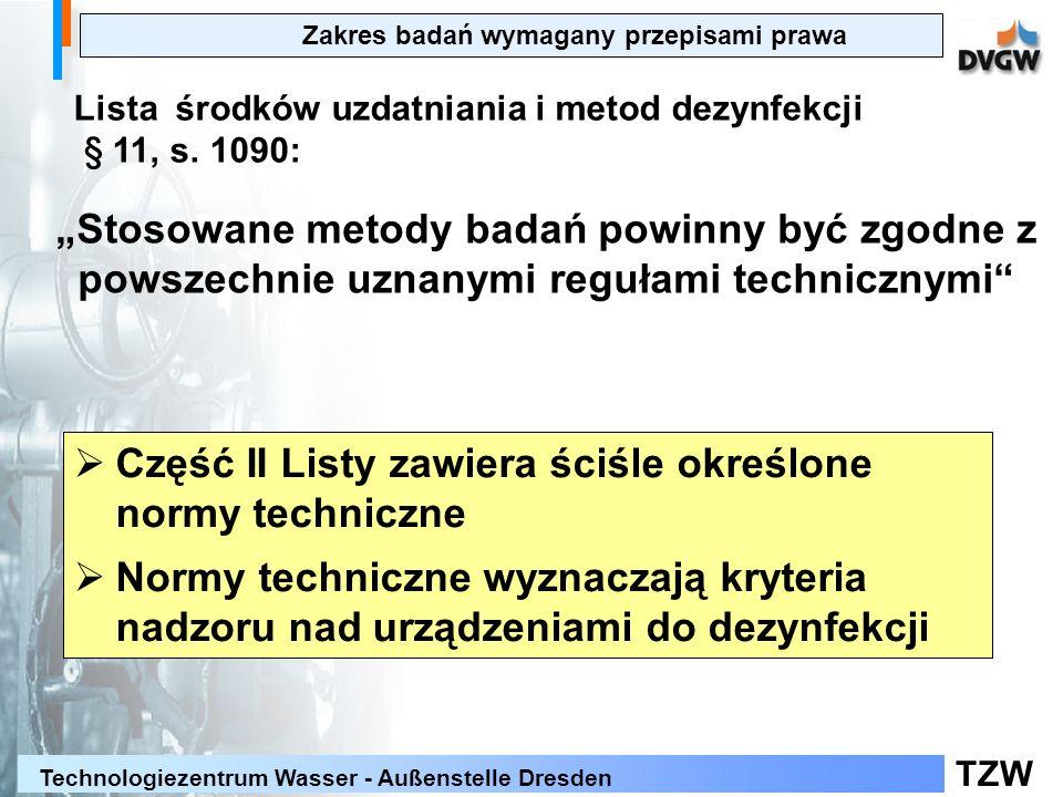 TZW Technologiezentrum Wasser - Außenstelle Dresden Lista środków uzdatniania i metod dezynfekcji § 11, s. 1090: Stosowane metody badań powinny być zg