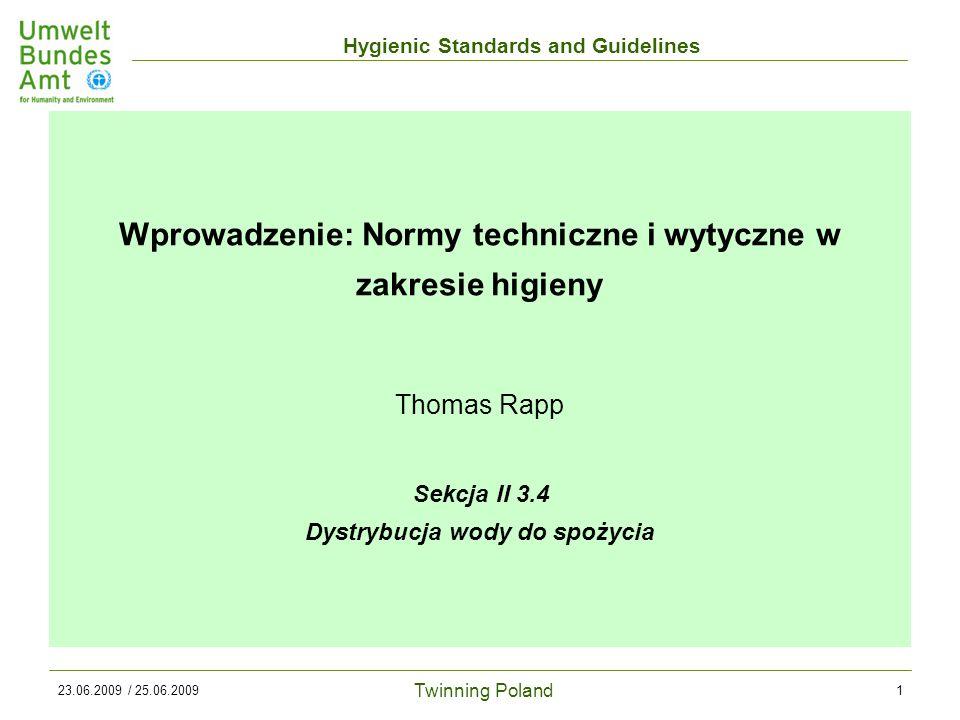 Twinning Poland Hygienic Standards and Guidelines 23.06.2009 / 25.06.20091 Wprowadzenie: Normy techniczne i wytyczne w zakresie higieny Thomas Rapp Sekcja II 3.4 Dystrybucja wody do spożycia