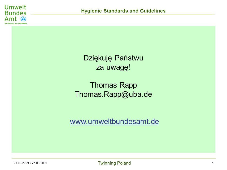 Twinning Poland Hygienic Standards and Guidelines 23.06.2009 / 25.06.20095 Dziękuję Państwu za uwagę.