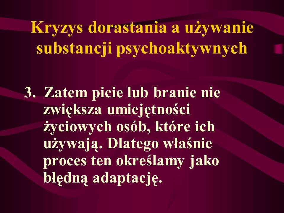 Kryzys dorastania a używanie substancji psychoaktywnych 3. Zatem picie lub branie nie zwiększa umiejętności życiowych osób, które ich używają. Dlatego