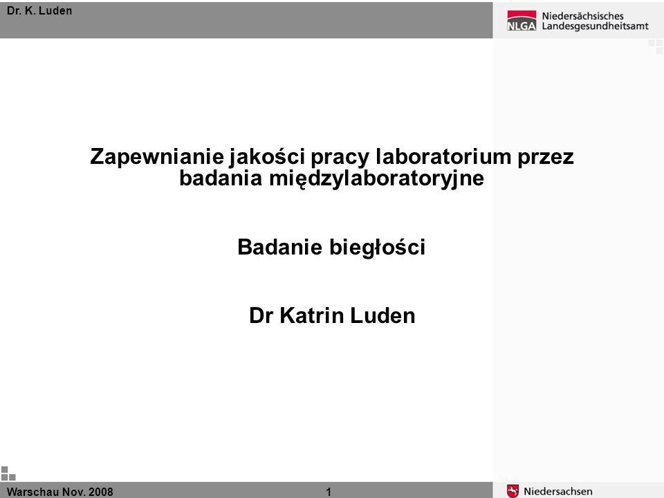 Warschau Nov. 20081 Dr. K. Luden Zapewnianie jakości pracy laboratorium przez badania międzylaboratoryjne Badanie biegłości Dr Katrin Luden
