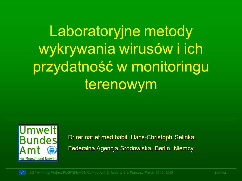 5---CTCAGCGTTACCAT---3 3---GAGTCGCAATGGTA---5 5---CUCAGCGUUACCAU---3 N---Leu-Ser-Val-Thr---C DNA RNA BIAŁKO Transkrypcja Translacja DNA RNA Białko Amplifikacja informacji genetycznej wirusów EU Twinning Project PL06/IB/EN/01, Component 2, Activity 2.3, Warsaw, March 09-13, 2009 Selinka Odwrotna transkrypcja