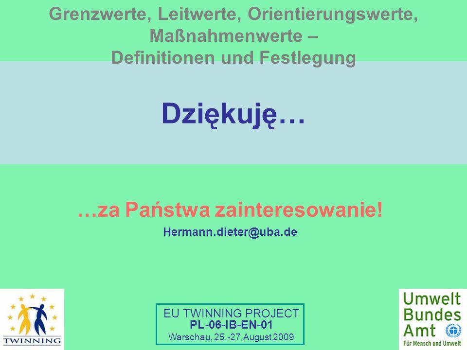 Dziękuję… …za Państwa zainteresowanie! Hermann.dieter@uba.de EU TWINNING PROJECT PL-06-IB-EN-01 Warschau, 25.-27.August 2009 Grenzwerte, Leitwerte, Or