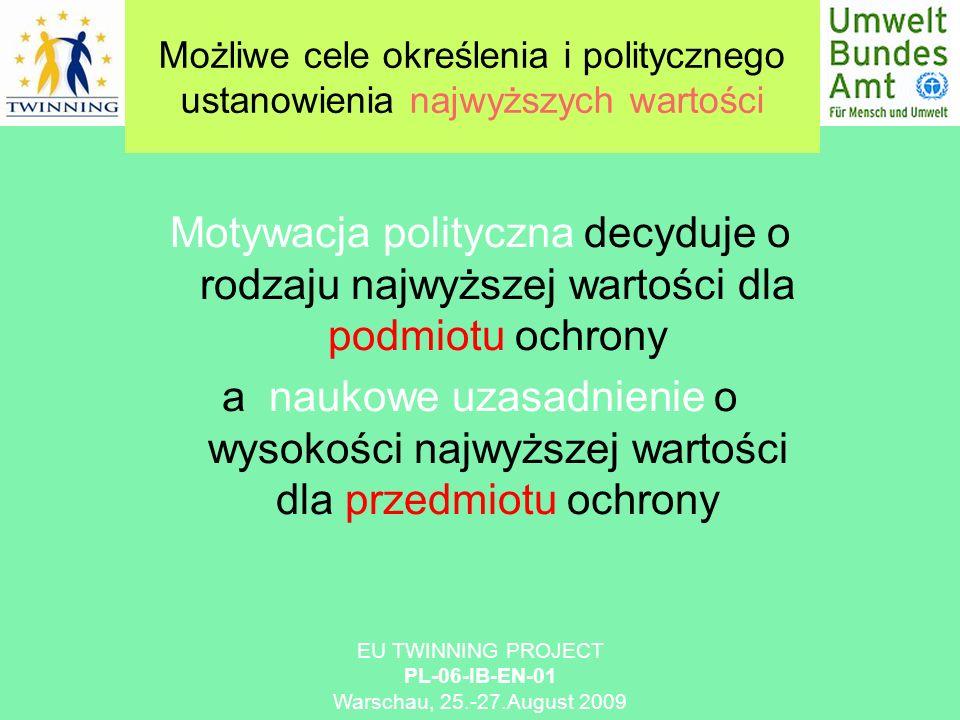 Możliwe cele określenia i politycznego ustanowienia najwyższych wartości EU TWINNING PROJECT PL-06-IB-EN-01 Warschau, 25.-27.August 2009 Motywacja pol
