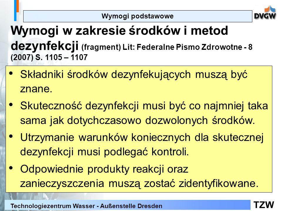 TZW Technologiezentrum Wasser - Außenstelle Dresden Wymogi podstawowe Wymogi w zakresie środków i metod dezynfekcji (fragment) Lit: Federalne Pismo Zdrowotne - 8 (2007) S.
