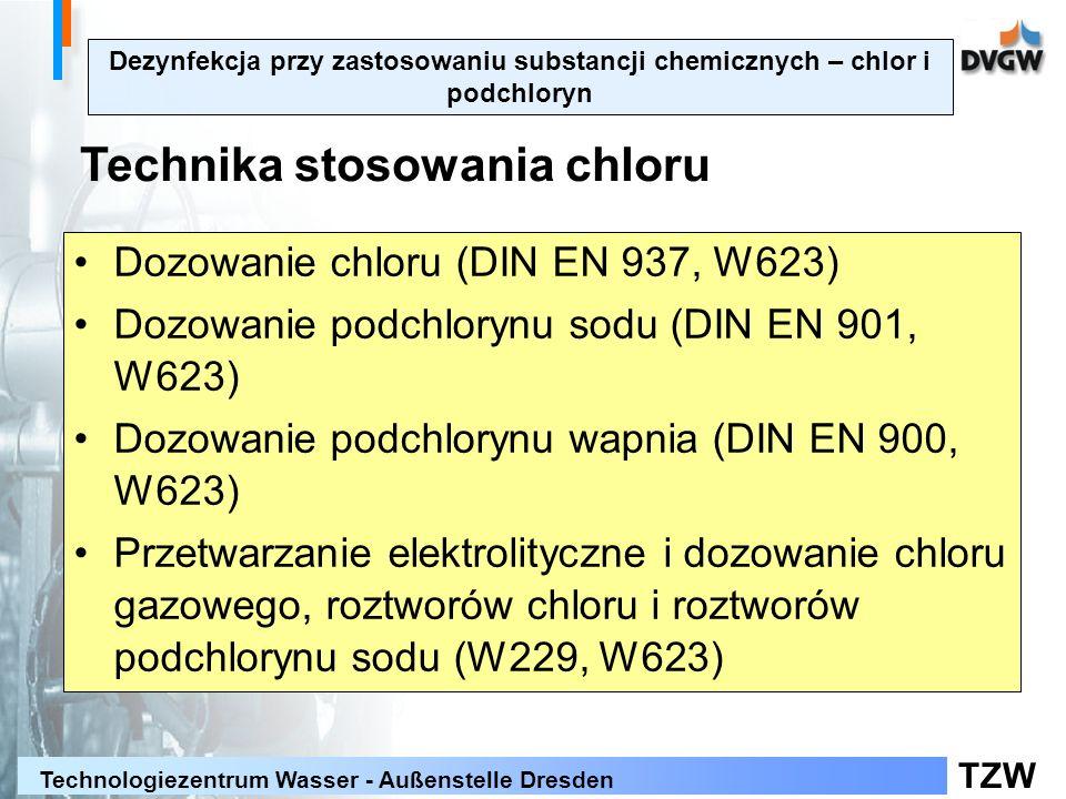 TZW Technologiezentrum Wasser - Außenstelle Dresden Dezynfekcja przy zastosowaniu substancji chemicznych – chlor i podchloryn Technika stosowania chloru Dozowanie chloru (DIN EN 937, W623) Dozowanie podchlorynu sodu (DIN EN 901, W623) Dozowanie podchlorynu wapnia (DIN EN 900, W623) Przetwarzanie elektrolityczne i dozowanie chloru gazowego, roztworów chloru i roztworów podchlorynu sodu (W229, W623)