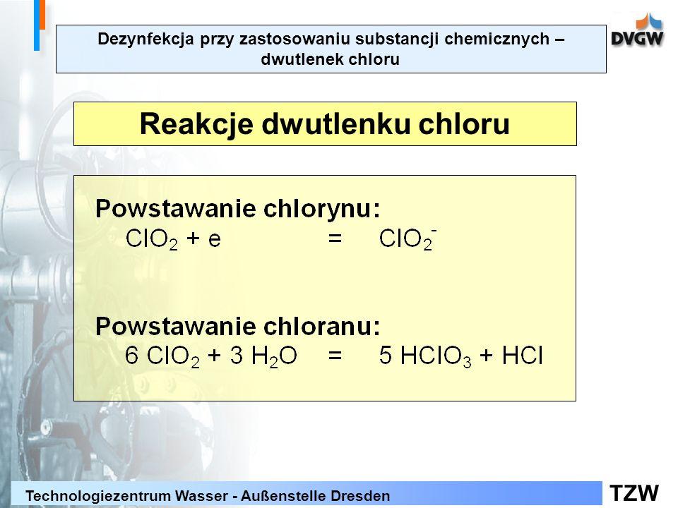 TZW Technologiezentrum Wasser - Außenstelle Dresden Reakcje dwutlenku chloru Dezynfekcja przy zastosowaniu substancji chemicznych – dwutlenek chloru