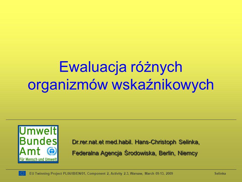 Ewaluacja różnych organizmów wskaźnikowych Dr.rer.nat.et med.habil. Hans-Christoph Selinka, Federalna Agencja Środowiska, Berlin, Niemcy EU Twinning P