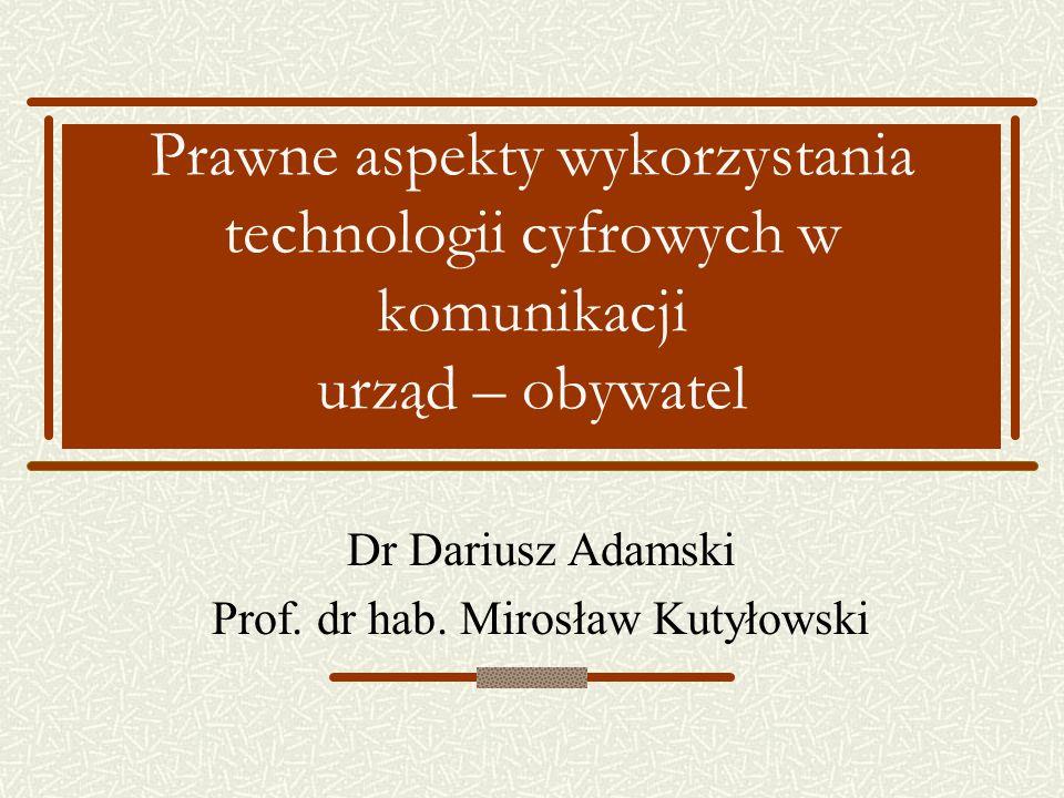 Prawne aspekty wykorzystania technologii cyfrowych w komunikacji urząd – obywatel Dr Dariusz Adamski Prof.