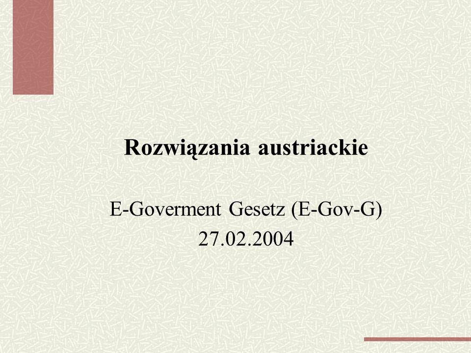 Rozwiązania austriackie E-Goverment Gesetz (E-Gov-G) 27.02.2004