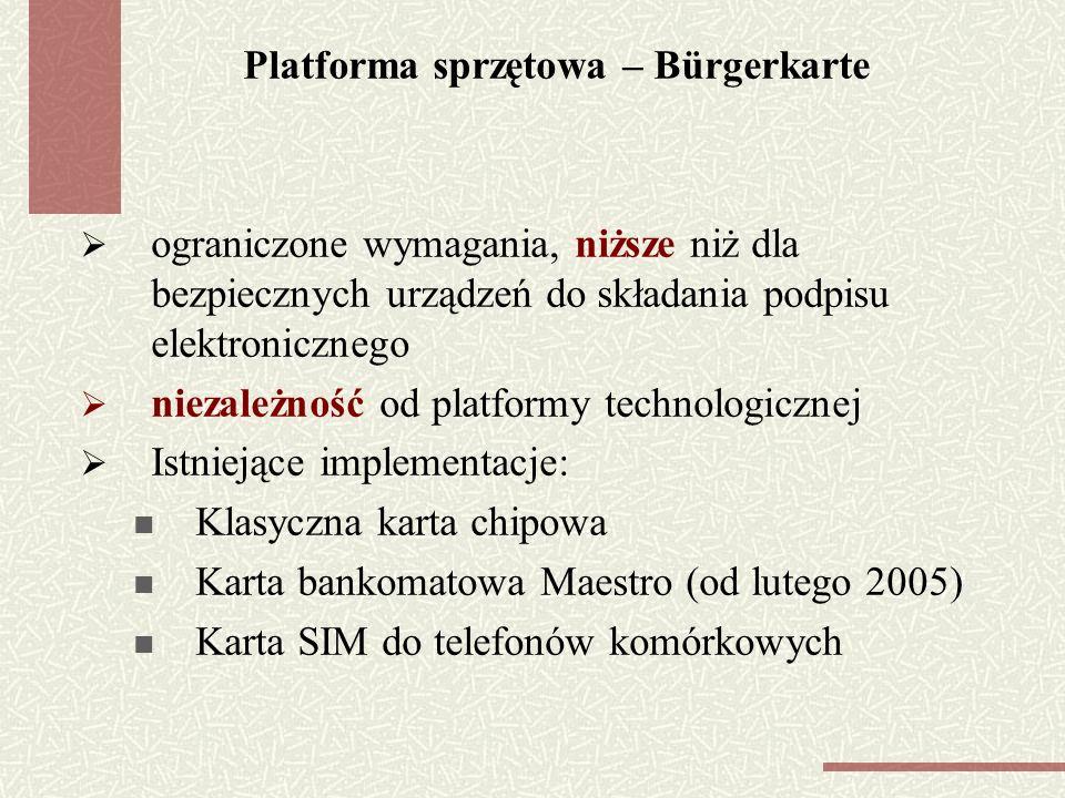 Platforma sprzętowa – Bürgerkarte ograniczone wymagania, niższe niż dla bezpiecznych urządzeń do składania podpisu elektronicznego niezależność od platformy technologicznej Istniejące implementacje: Klasyczna karta chipowa Karta bankomatowa Maestro (od lutego 2005) Karta SIM do telefonów komórkowych