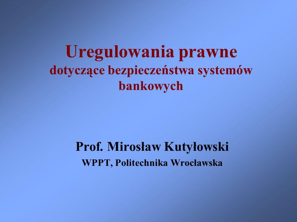 Uregulowania prawne dotyczące bezpieczeństwa systemów bankowych Prof. Mirosław Kutyłowski WPPT, Politechnika Wrocławska