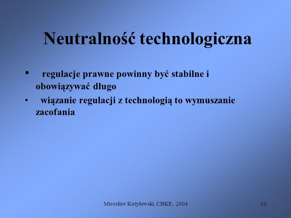 Mirosław Kutyłowski, CBKE, 200410 Neutralność technologiczna regulacje prawne powinny być stabilne i obowiązywać długo wiązanie regulacji z technologi