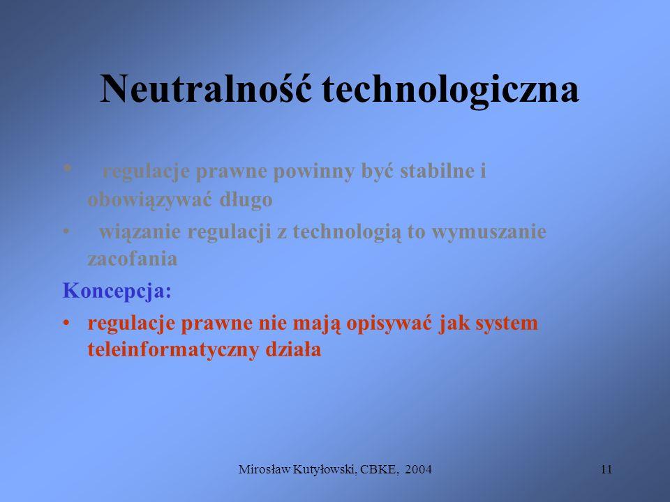 Mirosław Kutyłowski, CBKE, 200411 Neutralność technologiczna regulacje prawne powinny być stabilne i obowiązywać długo wiązanie regulacji z technologi