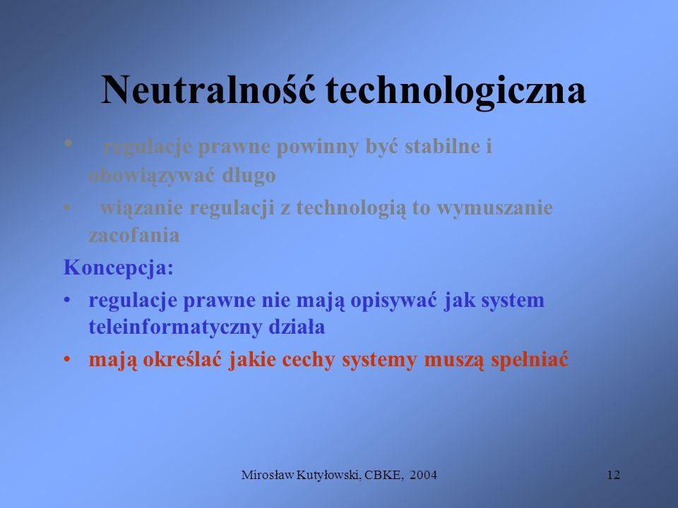 Mirosław Kutyłowski, CBKE, 200412 Neutralność technologiczna regulacje prawne powinny być stabilne i obowiązywać długo wiązanie regulacji z technologi
