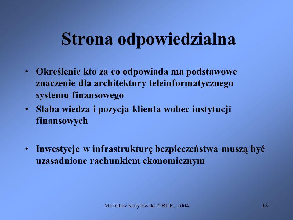 Mirosław Kutyłowski, CBKE, 200413 Strona odpowiedzialna Określenie kto za co odpowiada ma podstawowe znaczenie dla architektury teleinformatycznego sy