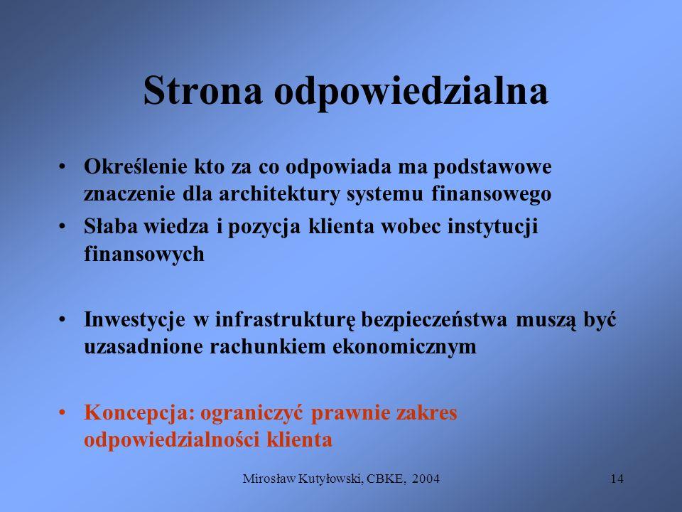 Mirosław Kutyłowski, CBKE, 200414 Strona odpowiedzialna Określenie kto za co odpowiada ma podstawowe znaczenie dla architektury systemu finansowego Sł
