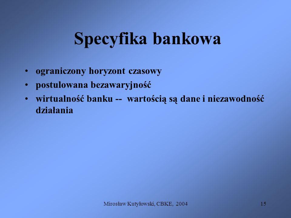 Mirosław Kutyłowski, CBKE, 200415 Specyfika bankowa ograniczony horyzont czasowy postulowana bezawaryjność wirtualność banku -- wartością są dane i ni