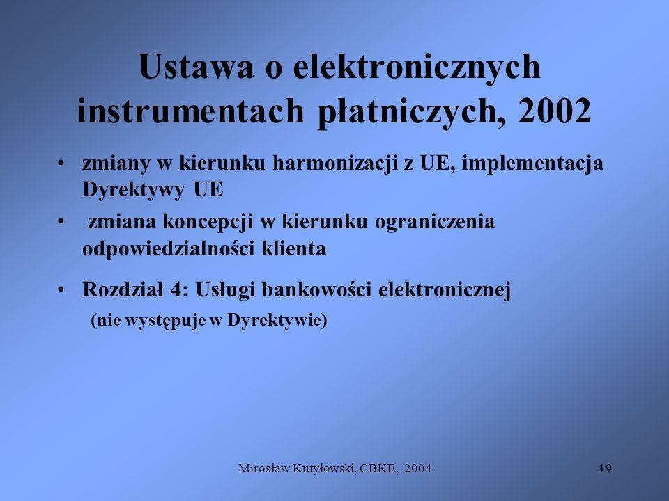 Mirosław Kutyłowski, CBKE, 200419 Ustawa o elektronicznych instrumentach płatniczych, 2002 zmiany w kierunku harmonizacji z UE, implementacja Dyrektyw