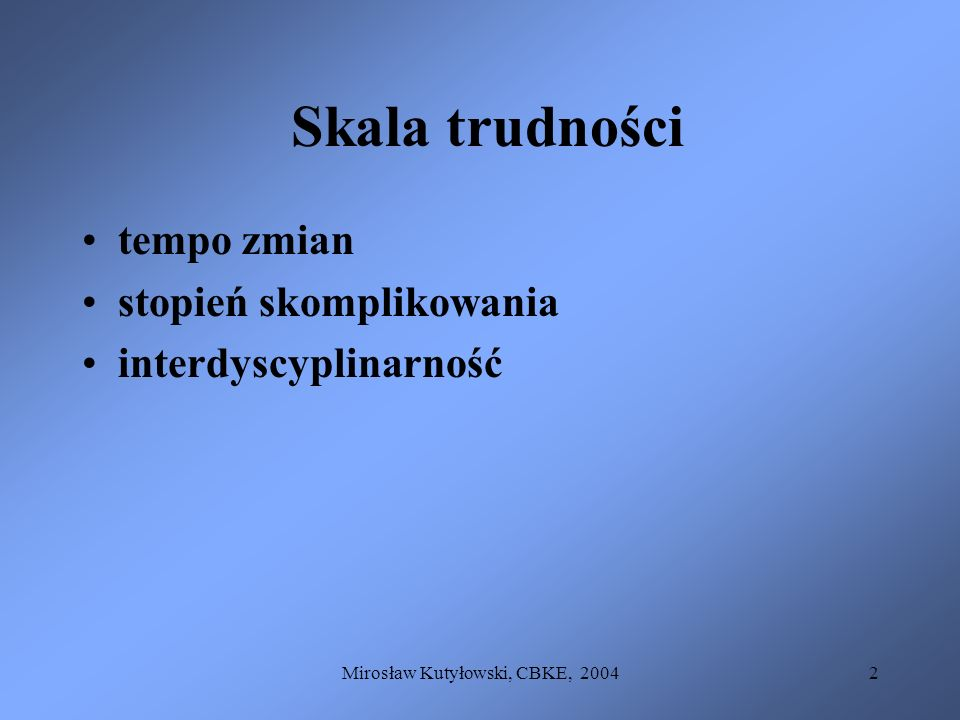 Mirosław Kutyłowski, CBKE, 20042 Skala trudności tempo zmian stopień skomplikowania interdyscyplinarność