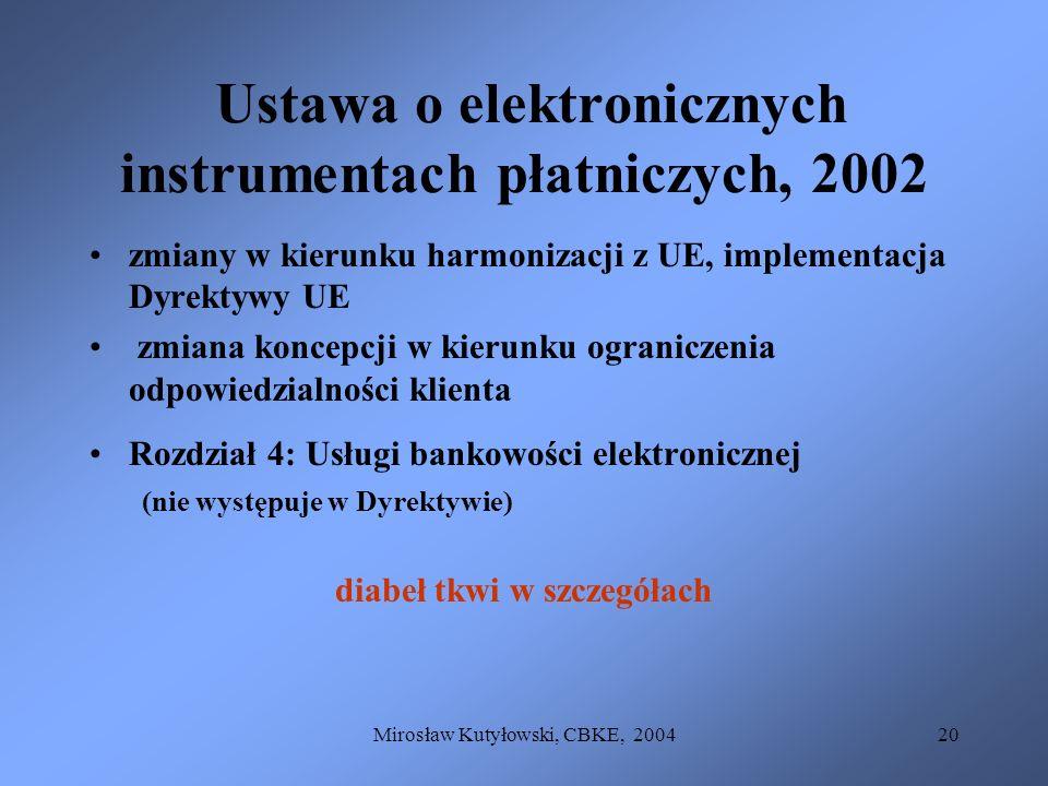 Mirosław Kutyłowski, CBKE, 200420 Ustawa o elektronicznych instrumentach płatniczych, 2002 zmiany w kierunku harmonizacji z UE, implementacja Dyrektyw