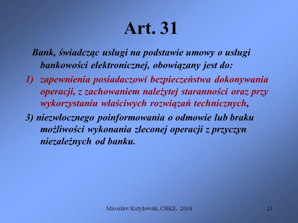 Mirosław Kutyłowski, CBKE, 200421 Art. 31 Bank, świadcząc usługi na podstawie umowy o usługi bankowości elektronicznej, obowiązany jest do: 1)zapewnie