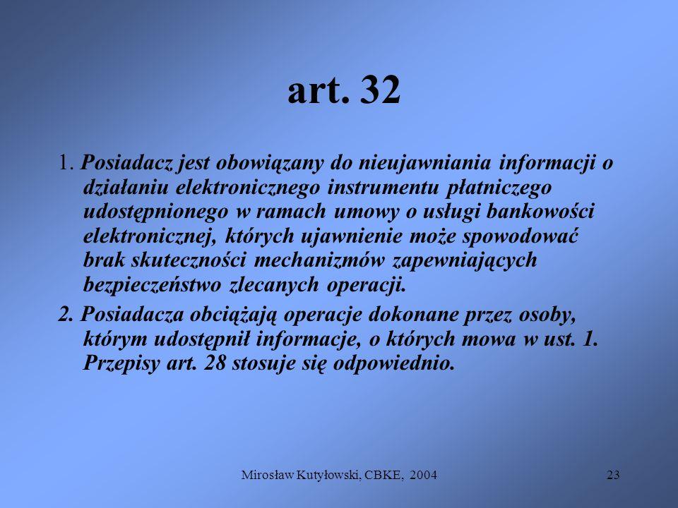 Mirosław Kutyłowski, CBKE, 200423 art. 32 1. Posiadacz jest obowiązany do nieujawniania informacji o działaniu elektronicznego instrumentu płatniczego