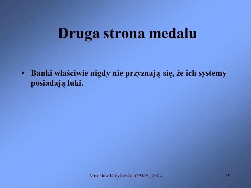 Mirosław Kutyłowski, CBKE, 200425 Druga strona medalu Banki właściwie nigdy nie przyznają się, że ich systemy posiadają luki.