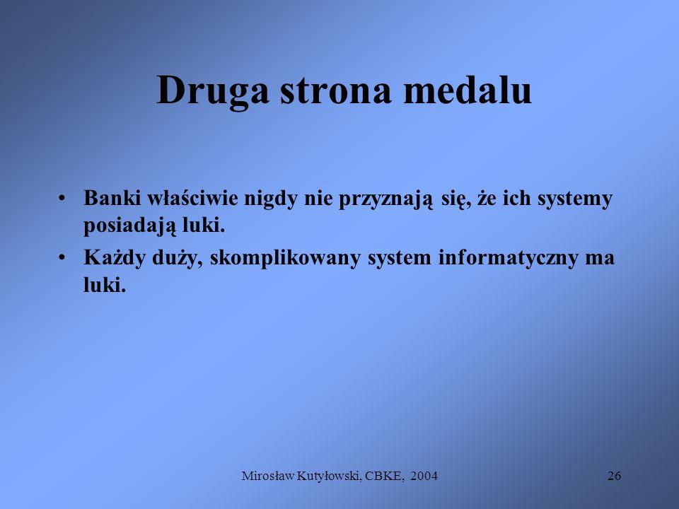 Mirosław Kutyłowski, CBKE, 200426 Druga strona medalu Banki właściwie nigdy nie przyznają się, że ich systemy posiadają luki. Każdy duży, skomplikowan