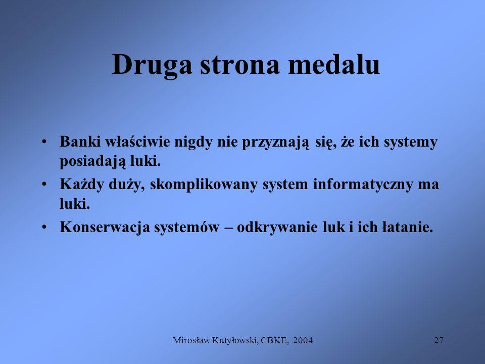 Mirosław Kutyłowski, CBKE, 200427 Druga strona medalu Banki właściwie nigdy nie przyznają się, że ich systemy posiadają luki. Każdy duży, skomplikowan