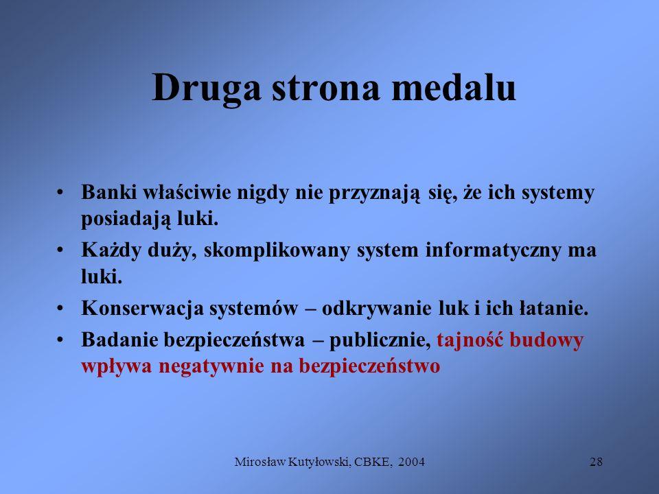 Mirosław Kutyłowski, CBKE, 200428 Druga strona medalu Banki właściwie nigdy nie przyznają się, że ich systemy posiadają luki. Każdy duży, skomplikowan