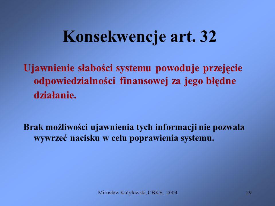 Mirosław Kutyłowski, CBKE, 200429 Konsekwencje art. 32 Ujawnienie słabości systemu powoduje przejęcie odpowiedzialności finansowej za jego błędne dzia