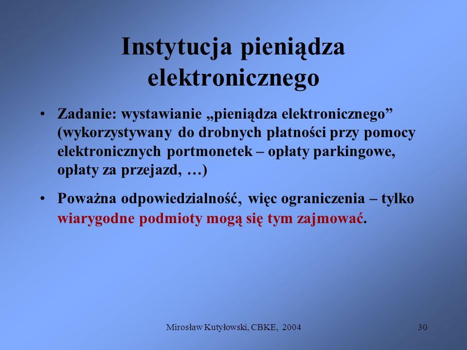 Mirosław Kutyłowski, CBKE, 200430 Instytucja pieniądza elektronicznego Zadanie: wystawianie pieniądza elektronicznego (wykorzystywany do drobnych płat