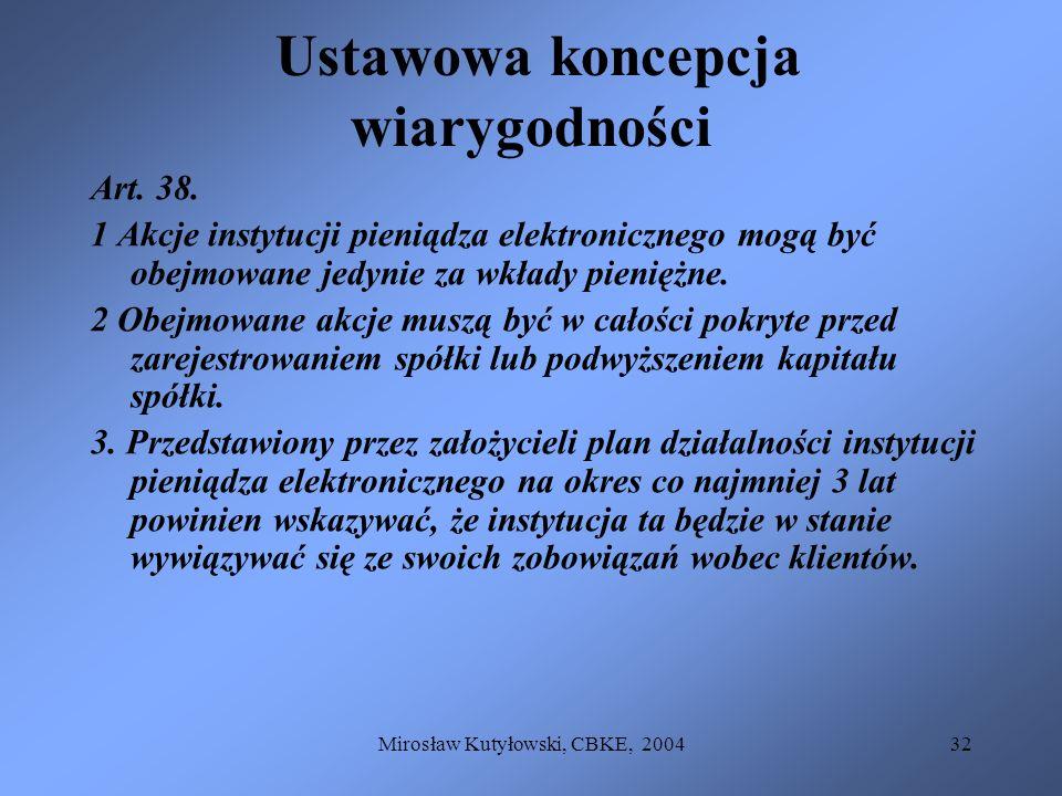 Mirosław Kutyłowski, CBKE, 200432 Ustawowa koncepcja wiarygodności Art. 38. 1 Akcje instytucji pieniądza elektronicznego mogą być obejmowane jedynie z