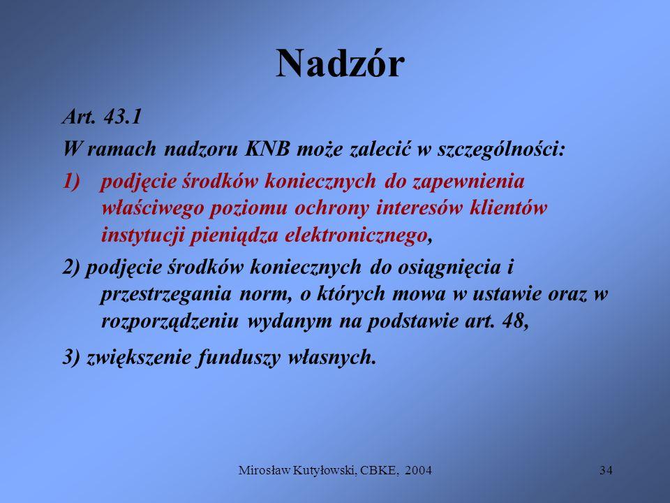 Mirosław Kutyłowski, CBKE, 200434 Nadzór Art. 43.1 W ramach nadzoru KNB może zalecić w szczególności: 1)podjęcie środków koniecznych do zapewnienia wł