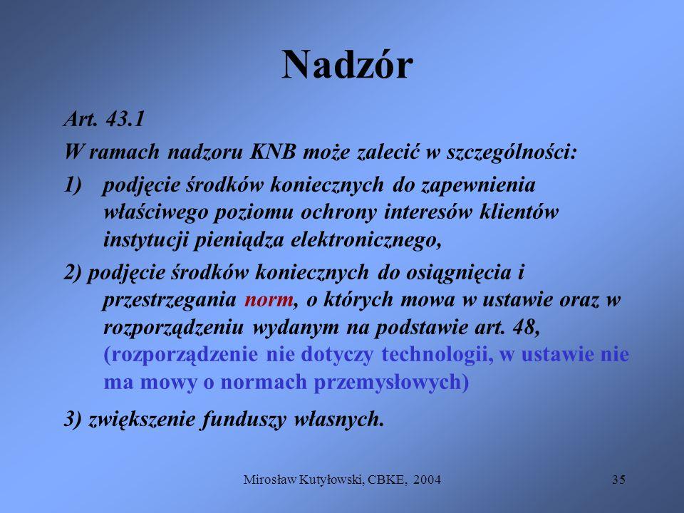 Mirosław Kutyłowski, CBKE, 200435 Nadzór Art. 43.1 W ramach nadzoru KNB może zalecić w szczególności: 1)podjęcie środków koniecznych do zapewnienia wł