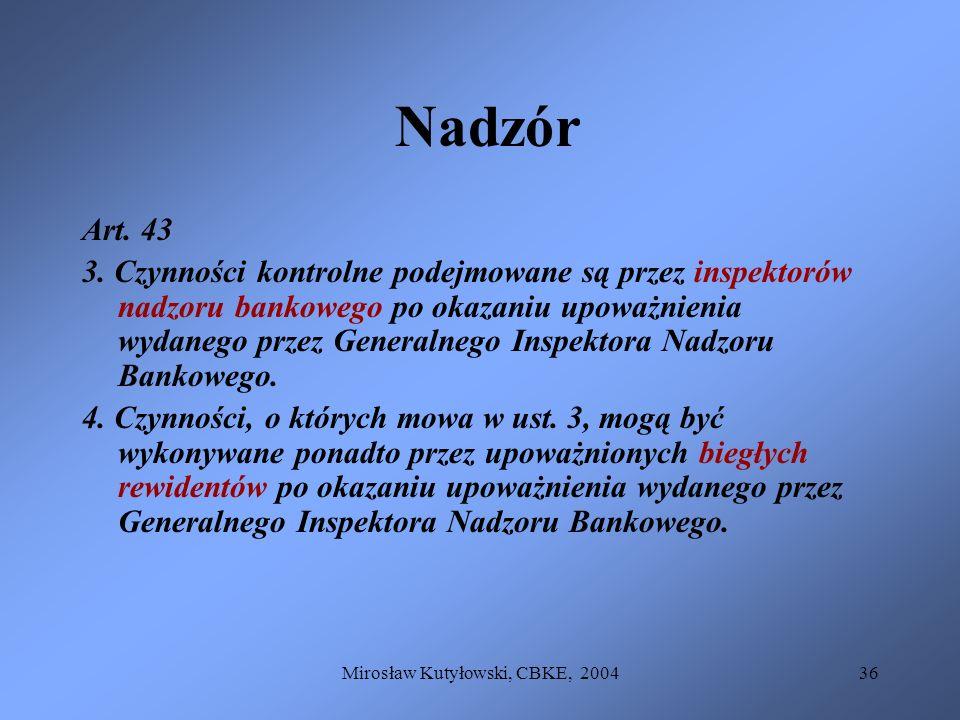 Mirosław Kutyłowski, CBKE, 200436 Nadzór Art. 43 3. Czynności kontrolne podejmowane są przez inspektorów nadzoru bankowego po okazaniu upoważnienia wy