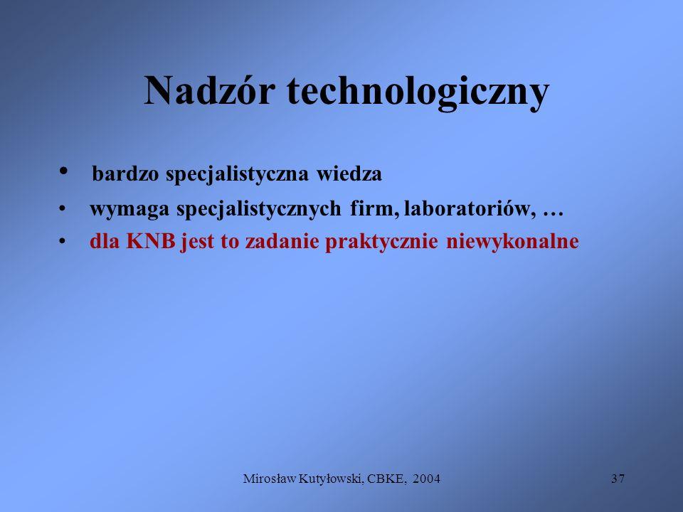 Mirosław Kutyłowski, CBKE, 200437 Nadzór technologiczny bardzo specjalistyczna wiedza wymaga specjalistycznych firm, laboratoriów, … dla KNB jest to z