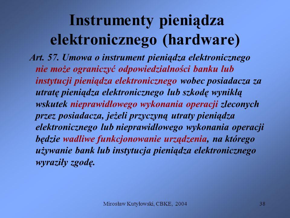 Mirosław Kutyłowski, CBKE, 200438 Instrumenty pieniądza elektronicznego (hardware) Art. 57. Umowa o instrument pieniądza elektronicznego nie może ogra