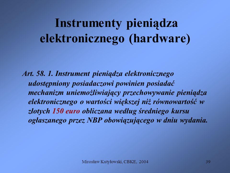 Mirosław Kutyłowski, CBKE, 200439 Instrumenty pieniądza elektronicznego (hardware) Art. 58. 1. Instrument pieniądza elektronicznego udostępniony posia