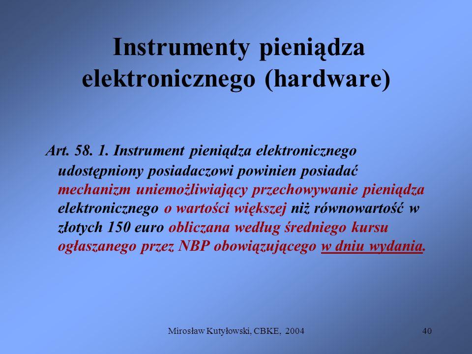 Mirosław Kutyłowski, CBKE, 200440 Instrumenty pieniądza elektronicznego (hardware) Art. 58. 1. Instrument pieniądza elektronicznego udostępniony posia